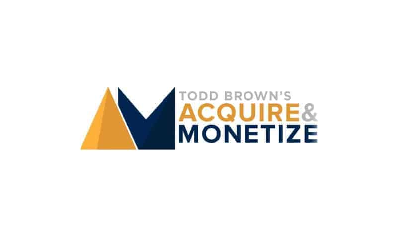 Acquire & monetize by Todd Brown