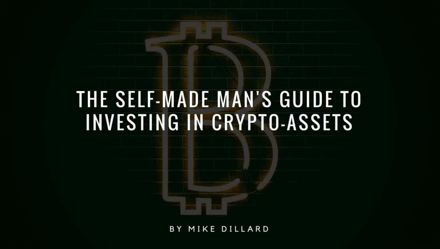 The Self-Made Man's Guide To Investing In Crypto-Assets by Mike Dillard