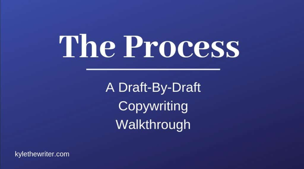 The Process A Draft By Draft Copywriting Walkthrough by Kyle